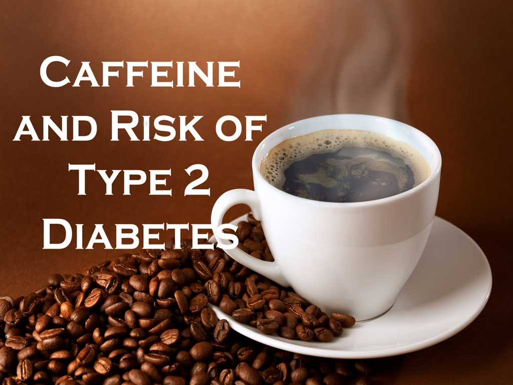 Caffeine and Risk of Type 2 Diabetes